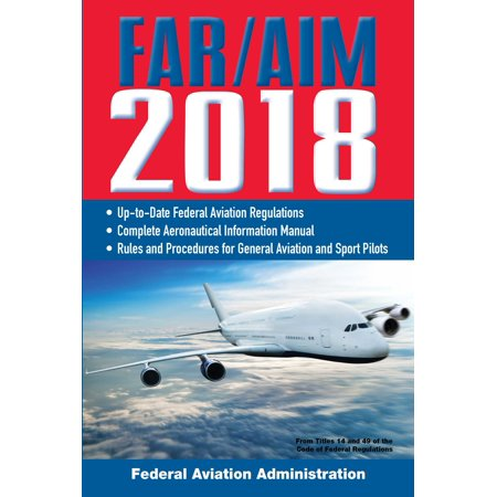 FAR/AIM 2018: Up-to-Date FAA Regulations / Aeronautical Information