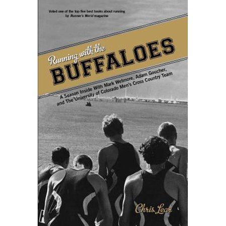 Running with the Buffaloes : A Season Inside with Mark Wetmore, Adam Goucher, and the University of Colorado Men