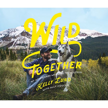 Wild Together : My Adventures with Loki the