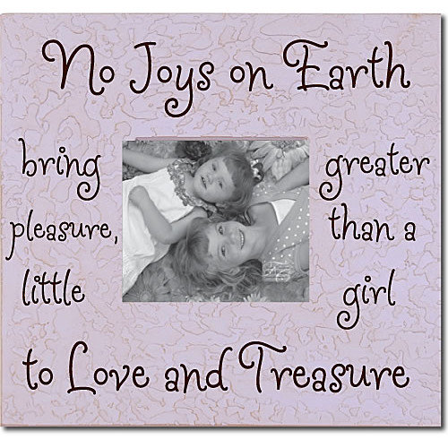 Forest Creations No Joys On Earth Bring Greater Pleasure... Picture Frame