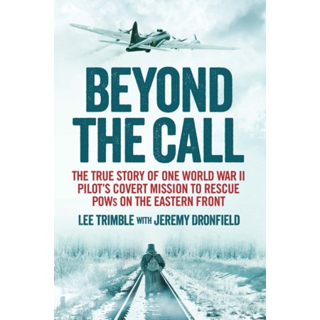 Beyond the Call: The True Story of One World War II Pilot's Covert Mission to Rescue POWs on the Eastern Front (Paperback) ()