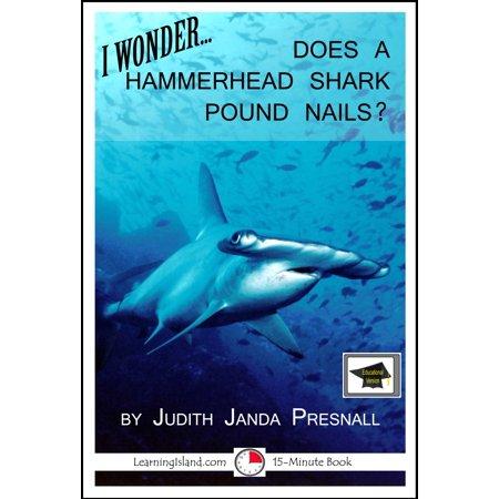 I Wonder…Does a Hammerhead Shark Pound Nails? A 15-Minute Book, Educational Version - eBook