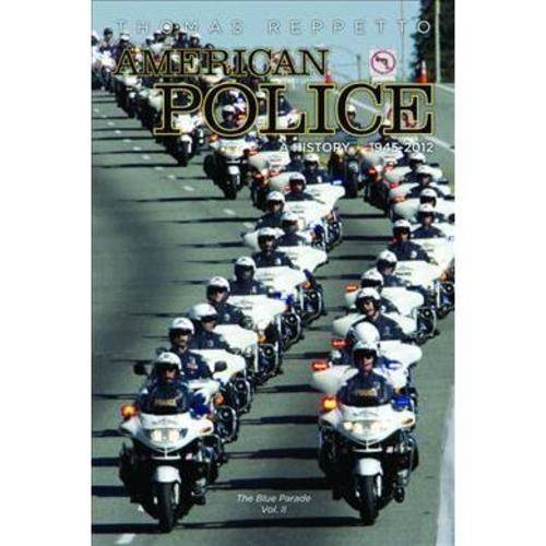 American Police: A History: the Blue Parade, 1945-2012