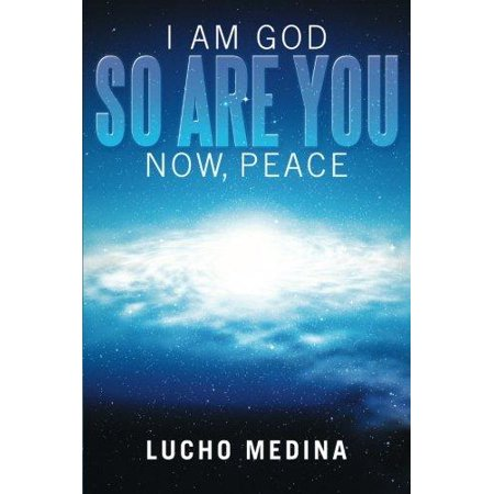 I Am God  So Are You  Now  Peace