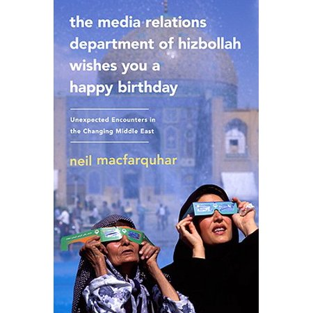 The Media Relations Department of Hizbollah Wishes You a Happy Birthday : Unexpected Encounters in the Changing Middle