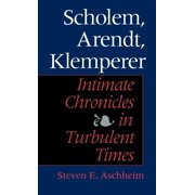 Scholem, Arendt, Klemperer: Intimate Chronicles in Turbulent Times (Hardcover)