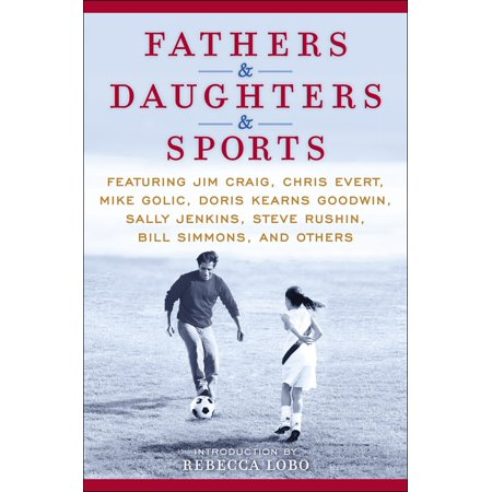 Fathers & Daughters & Sports : Featuring Jim Craig, Chris Evert, Mike Golic, Doris Kearns Goodwin, Sally Jenkins, Steve Rushin, Bill Simmons, and others (Espn Mike And Mike Halloween)