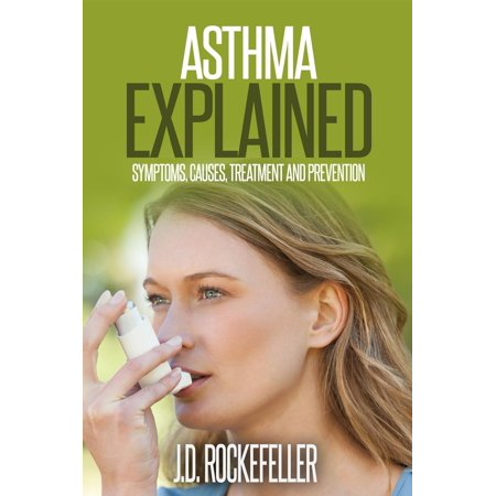 Asthma Symptoms - Asthma Explained: Symptoms, Causes, Treatment and Prevention - eBook