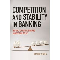 Competition and Stability in Banking: The Role of Regulation and Competition Policy (Paperback)