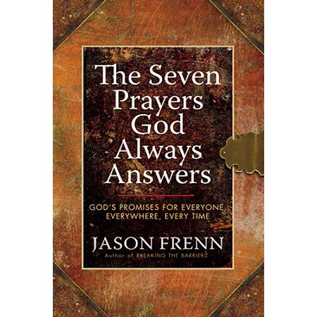 The Seven Prayers God Always Answers : God's Promises for Everyone,  Everywhere,  Every