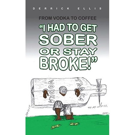 From Vodka to Coffee: I Had to Get Sober or Stay Broke - (Coffee Vodka)