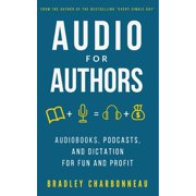 Audio for Authors: Audiobooks, Podcasts, and Dictation for Fun and Profit (Paperback)