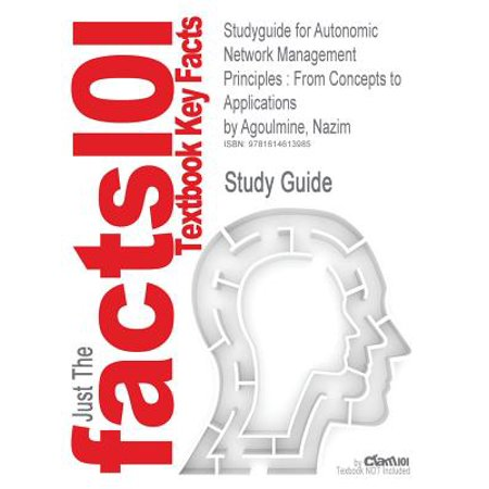 Studyguide for Autonomic Network Management Principles : From Concepts to Applications by Agoulmine, Nazim, ISBN