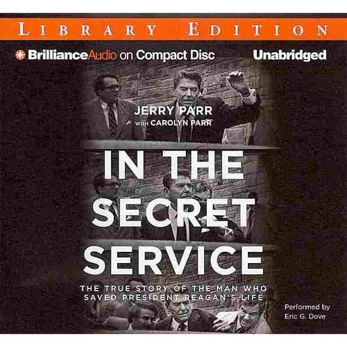 In the Secret Service: The True Story of the Man Who Saved President Reagan's Life: Library Edition