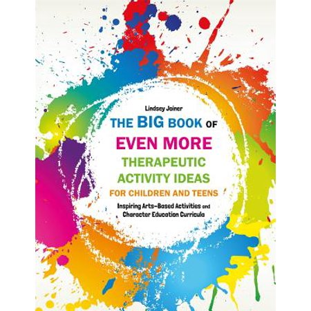The Big Book of Even More Therapeutic Activity Ideas for Children and Teens : Inspiring Arts-Based Activities and Character Education (Children's Book Character Costumes Ideas)