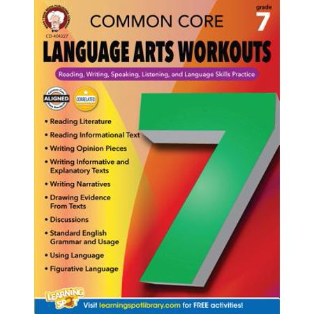Common Core Language Arts Workouts, Grade 7 : Reading, Writing, Speaking, Listening, and Language Skills