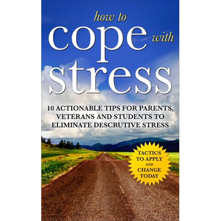 How to Cope with Stress: The Scientific Solution to Stress and Anxiety Management for Students, Parents and Veterans - eBook](Student Stress)
