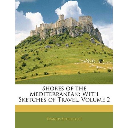 Shores of the Mediterranean: With Sketches of Travel, Volume 2