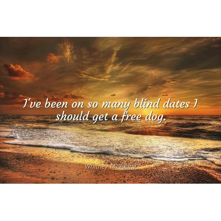 Whitney M. Young - I've been on so many blind dates I should get a free dog - Famous Quotes Laminated POSTER PRINT