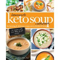Homemade Keto Soup Cookbook : Fat Burning & Delicious Soups, Stews, Broths & Bread.