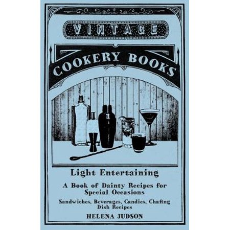 Light Entertaining - A Book of Dainty Recipes for Special Occasions - Sandwiches, Beverages, Candies, Chafing Dish Recipes - -