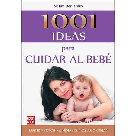 1001 ideas para cuidar al bebe   1001 Ideas for Taking Care of Your Baby by