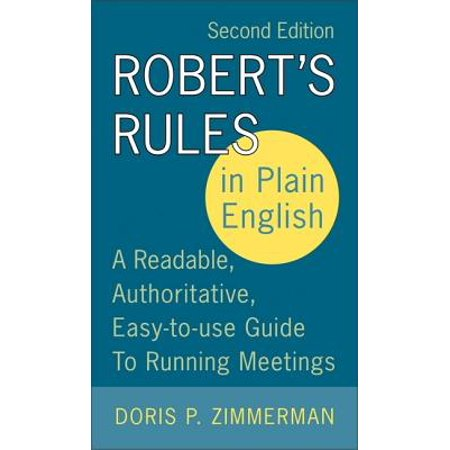 Robert's Rules in Plain English, 2nd Edition : A Readable, Authoritative, Easy-To-Use Guide to Running Meetings ()