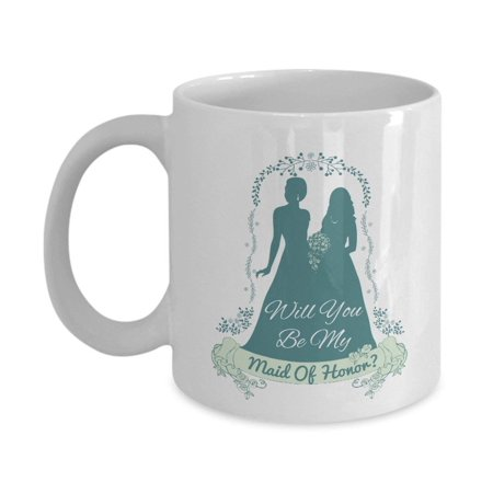 Will You Be My Maid Of Honor? Proposal Or Wedding Invitation Coffee & Tea Gift Mug Cup