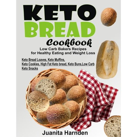Keto Bread Cookbook: Low Carb Bakers Recipes For Healthy Eating and Weight Loss (Keto Bread Loaves, Keto Muffins, Keto Cookies, High Fat Keto bread, Keto Buns, Low Carb Keto Snacks) - eBook