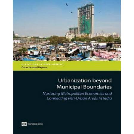Urbanization Beyond Municipal Boundaries  Nurturing Metropolitan Economies And Connecting Peri Urban Areas In India
