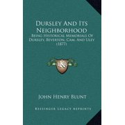 Dursley and Its Neighborhood : Being Historical Memorials of Dursley, Beverton, CAM, and Uley (1877)