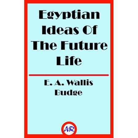 Egyptian Ideas Of The Future Life (Illustrated) - eBook
