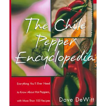 Banana Pepper Recipes - The Chile Pepper Encyclopedia : Everything You'll Ever Need to Know about Hot Peppers, with More Than 100 Recipes