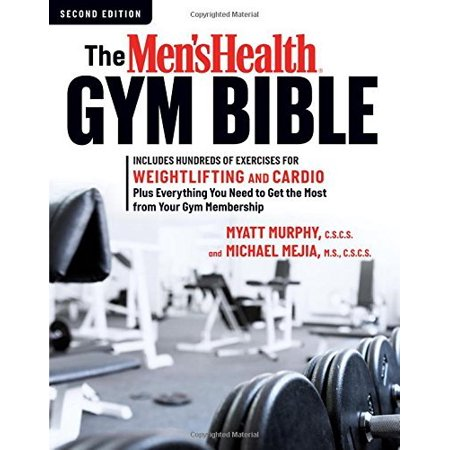 The Mens Health Gym Bible  Includes Hundreds Of Exercises For Weightlifting And Cardio Plus Everything You Need To Get The Most From Your Gym Membership