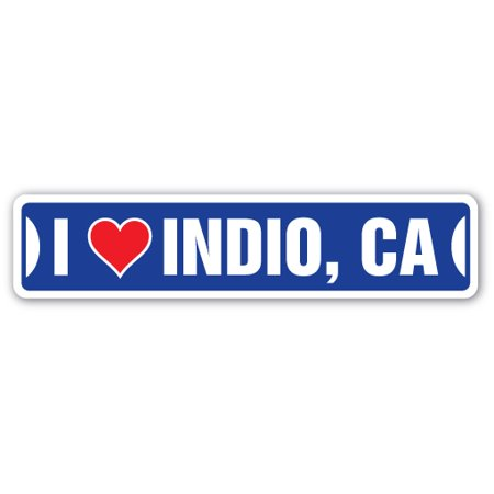I LOVE INDIO, CALIFORNIA Street Sign ca city state us wall road décor - Party City Indio Hours
