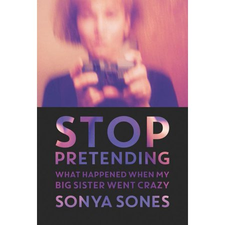 Stop Pretending : What Happened When My Big Sister Went Crazy (Paperback)