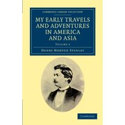 Cambridge Library Collection - Travel and Exploration in Asi: My Early Travels and Adventures in America and Asia - Volume 2 (Paperback)
