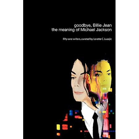 Goodbye, Billie Jean : The Meaning of Michael Jackson