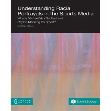 Understanding Racial Portrayals In The Sports Media  Why Is Michael Vick So Fast And Peyton Manning So Smart