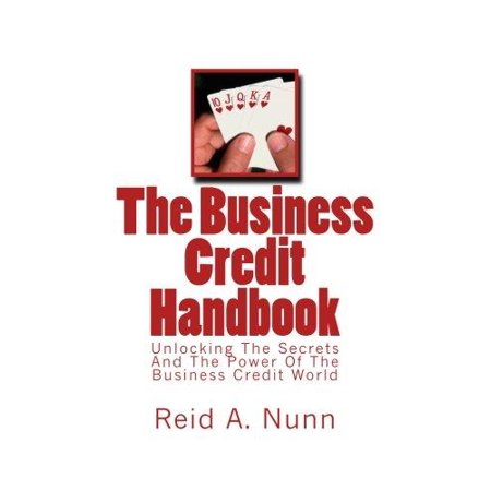 The Business Credit Handbook  Unlocking The Secrets And Power Of The Business Credit World