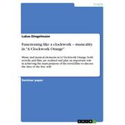 Functioning like a clockwork - musicality in 'A Clockwork Orange' - eBook