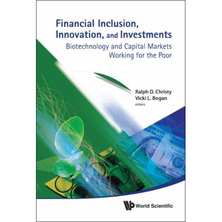 Financial Inclusion  Innovation  And Investments  Biotechnology And Capital Markets Working For The Poor
