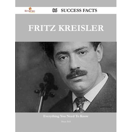 Fritz Kreisler 86 Success Facts - Everything you need to know about Fritz Kreisler - eBook Fritz Kreisler Violin