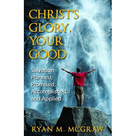 Glory Plan (Christ's Glory Your Good - Salvation Planned, Promised, Accomplished and Applied - eBook)