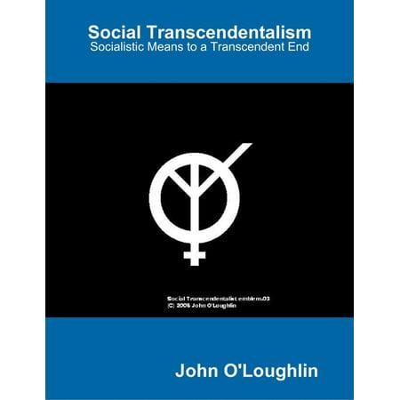 Social Transcendentalism - Socialistic Means to a Transcendent End -