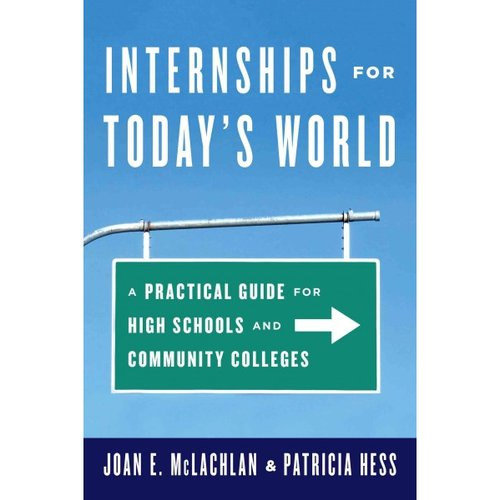Internships for Today's World: A Practical Guide for High Schools and Community Colleges