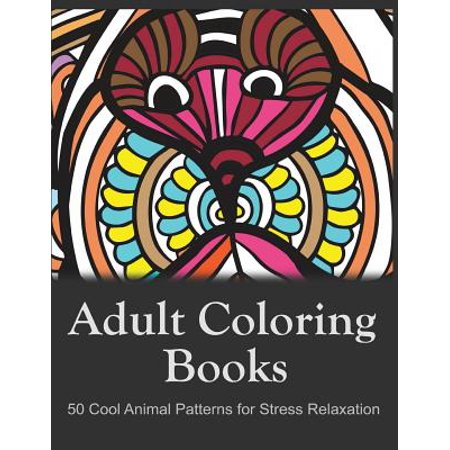 Adult Coloring Books: 50 Cool Animal Patterns for Stress Relaxation: Ideal for Growups Stress Relieving: Men... by