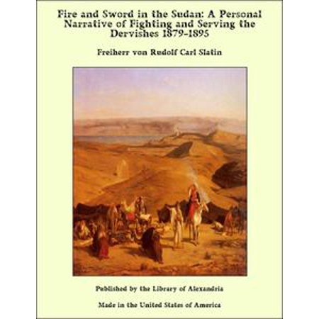 Fighting Sword - Fire and Sword in the Sudan: A Personal Narrative of Fighting and Serving the Dervishes 1879-1895 - eBook