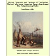 History, Manners, and Customs of The Indian Nations who once Inhabited Pennsylvania and the Neighbouring States - eBook