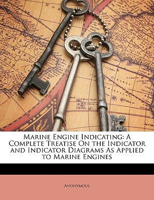 Marine Engine Indicating   A Complete Treatise On The Indicator And Indicator Diagrams As